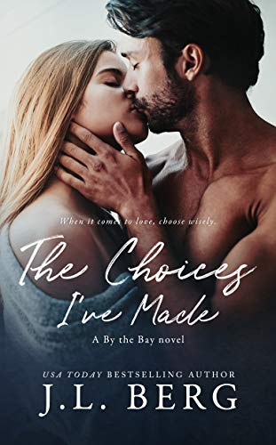 The Choices I've Made (By The Bay Book 1) by [Berg, J.L.]