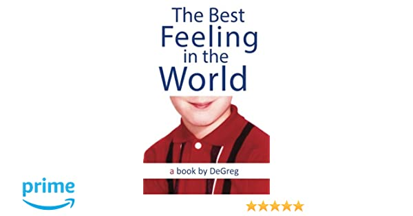 The Best Feeling In The World Steven Degregorio 9780996122429