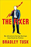 img - for The Fixer: My Adventures Saving Startups from Death by Politics book / textbook / text book