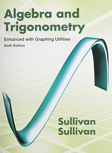 Algebra and Trigonometry Enhanced with Graphing Utilities, MyMathLab, and Student Solutions Manual