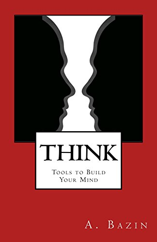 Think: Tools to Build Your Mind