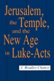 Jerusalem, the Temple, and the New Age in Luke-Acts, J. Bradley Chance, 0865543011