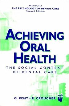 Achieving Oral Health: The Social Context of Dental Care, 2e