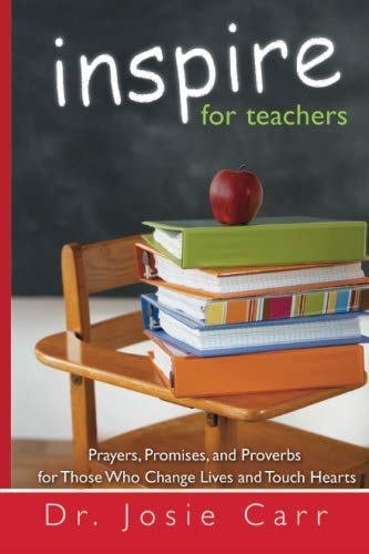 Inspire For Teachers: Prayers, Promises, and Proverbs for Those Who Change Lives and Tough Hearts ()