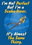 I'm Not Perfect But I'm a Scuba Diver. It's Almost