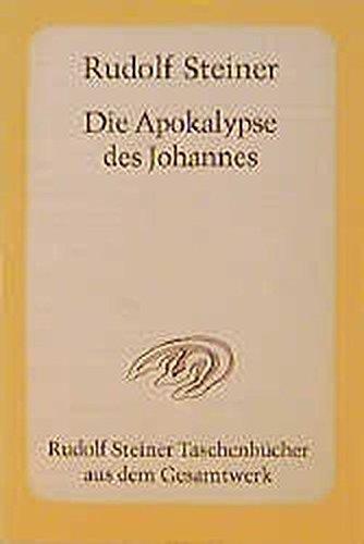 Die Apokalypse des Johannes: Dreizehn Vorträge, darunter ein einleitender öffentlicher Vortrag, Nürnberg 1908 (Rudolf Steiner Taschenbücher aus dem Gesamtwerk)