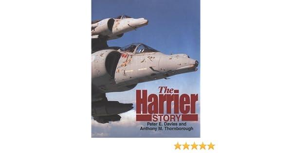 The Harrier Story Peter E Davies Anthony M Thornborough