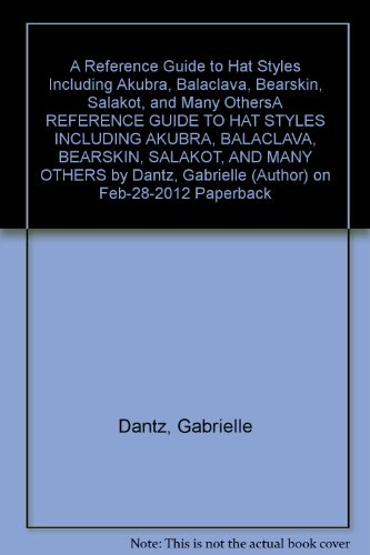 a-reference-guide-to-hat-styles-including-akubra-balaclava-bearskin-salakot-and-many-othersa-referen