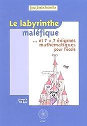 Le labyrinthe maléfique... : Et 7 x 7 énigmes mathématiques pour l'école