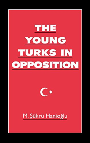 The Young Turks in Opposition (Studies in Middle Eastern History)