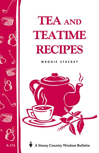 (Tea and Teatime Recipes: Storey's Country Wisdom Bulletin A-174 (Storey Country Wisdom Bulletin,)