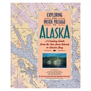 Exploring the Inside Passage to Alaska: A Cruising Guide from the San Juan Islands to Glacier (Glacier Bay Alaska)
