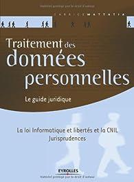 Traitement des données personnelles. Le guide juridique. La loi Informatique et libertés et la CNIL. Jurisprudences. par Fabrice Mattatia