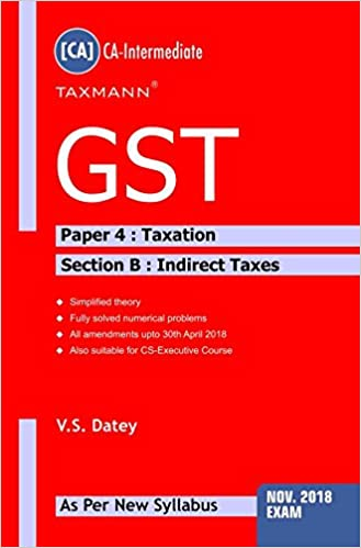 GST-Paper 4 : Taxation (Section B : Indirect Taxes)(CA-Intermediate) (For November 2018 Exams-As Per New Syllabus)