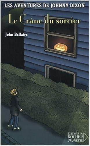 John Bellairs - Les aventures de Johnny Dixon, Tome 4 : Le Crâne du sorcier sur Bookys
