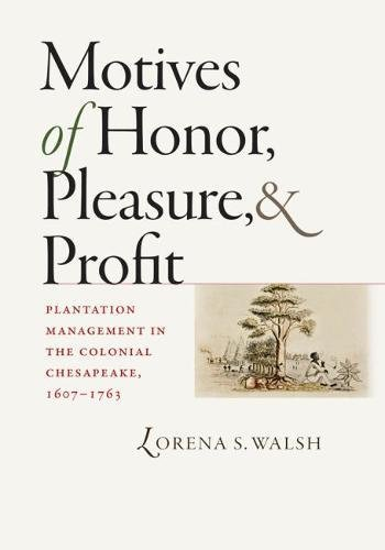 Motives of Honor, Pleasure, and Profit: Plantation Management in the Colonial Chesapeake, 1607-1763 (Published by the Om