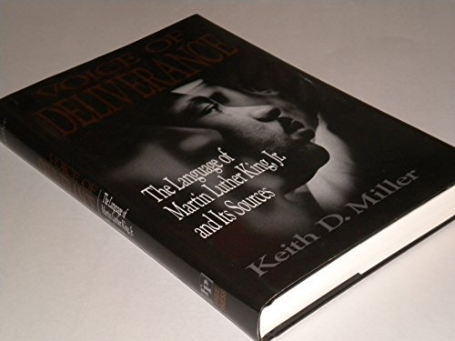 Voice of Deliverance: The Language of Martin Luther King, Jr. and Its Sources by Keith D. Miller