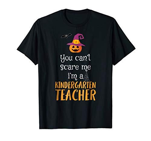 You Can't Scare Me I'm A Kindergarten Teacher T Shirt]()