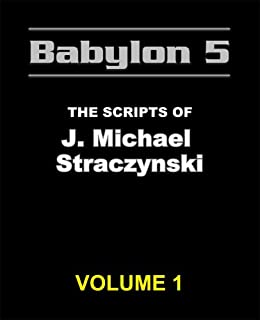 The Babylon 5 Scripts of J. Michael Straczynski, Vol. 1