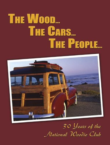 Download The Wood...the Cars...the People: 30 Years of the National Woodie Club PDF