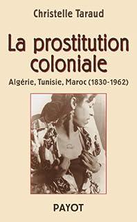 La prostitution coloniale : Algérie, Tunisie, Maroc (1830-1962), Taraud, Christelle