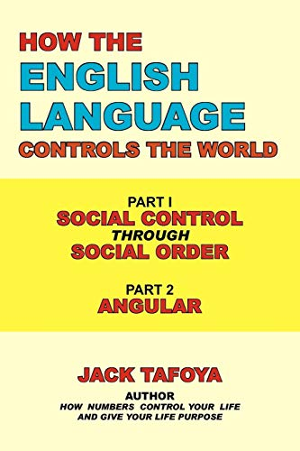 How the English Language Controls the World: Part One: Social Control Through Social Order/Part Two: Angular ()