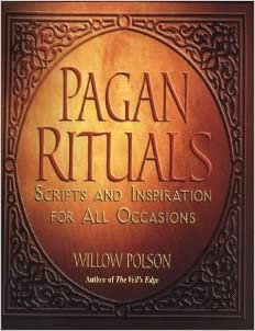 Pagan Rituals: Scripts And Inspiration For All Occasions, Polson, Willow