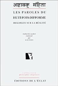 Les Paroles du Huit - fois - difforme : Dialogue sur la réalité par Alain Porte