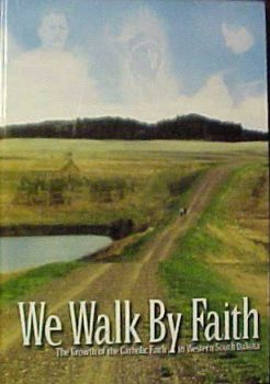 Read Online We Walk By Faith: The Growth of the Catholic Faith in Western South Dakota PDF