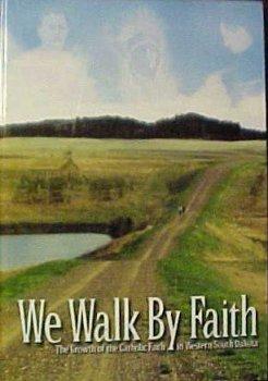 Read Online We Walk By Faith: The Growth of the Catholic Faith in Western South Dakota ebook