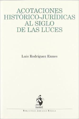 Descargando ebooks para encender Acotaciones Histórico-Jurídicas al Siglo de las Luces (Biblioteca Juridica Basica) 849890109X en español PDF RTF DJVU