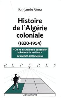Histoire de l'Algérie coloniale (1830-1954) par Stora