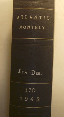 The Atlantic Monthly, a Magazine of Literature, Science, Art and Politics, Bound Volume July to December 1942 (Volume 170)