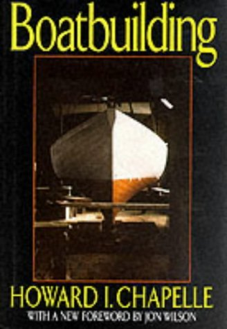 (Boat Building: A Complete Handbook of Wooden Boat Construction by Howard I Chapelle (12-Oct-1994) Hardcover)