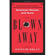 Blown Away: American Women and Guns