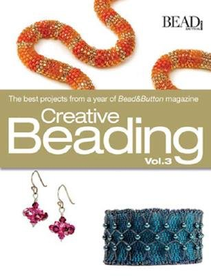 Creative Beading, Vol. 3: The Best Projects from a Year of Bead&Button Magazine [CREATIVE BEADING VOL 3] pdf epub
