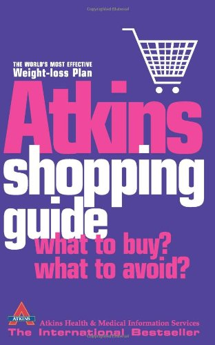 Atkins Shopping Guide: What to Buy? What to Avoid?. Atkins Health & Medical Information Services