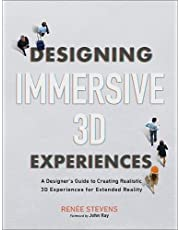 Designing Immersive 3D Experiences: A Designer's Guide to Creating Realistic 3D Experiences for Extended Reality
