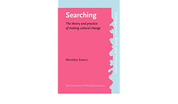 Searching: The Theory and Practice of Making Cultural Change (Dialogues on Work & Innovation)