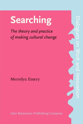 Searching: The theory and practice of making cultural change (Dialogues on Work and Innovation)