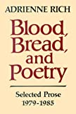 Blood, Bread and Poetry : Selected Prose 1979-1985, Rich, Adrienne, 0393303977