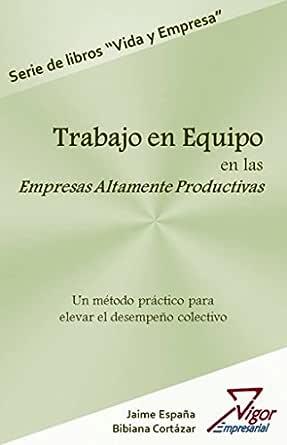 Trabajo en Equipo en las Empresas Altamente Productivas eBook: Eraso, Jaime Alberto España: Amazon.es: Tienda Kindle