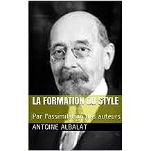 La formation du style: Par l'assimilation des auteurs (French Edition)