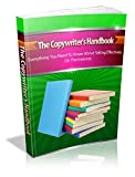 The Copywriter's Handbook: Everything You Need To Know About Selling Effectively On The Internet