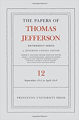 The Papers of Thomas Jefferson: Retirement Series, Volume 12: 1 September 1817 to 21 April 1818