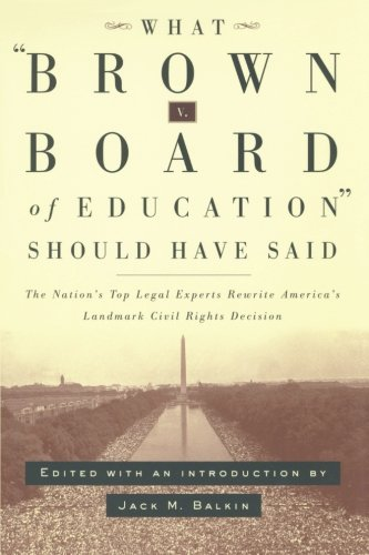 (What Brown v. Board of Education Should Have Said: The Nation's Top Legal Experts Rewrite America's Landmark Civil Rights Decision)