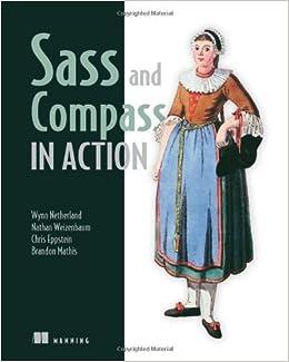 Book Sass and Compass in Action 1st edition by Netherland, Wynn, Weizenbaum, Nathan, Eppstein, Chris, Mathi (2013)