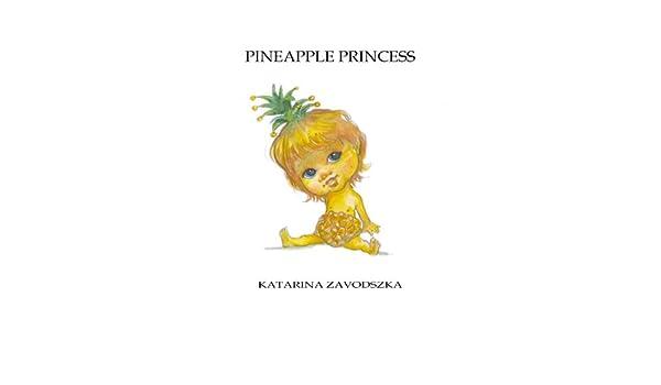 4f2954d28c1 Amazon.com: PINEAPPLE PRINCESS eBook: Katarina Zavodszka: Kindle Store