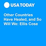 Other Countries Have Healed, and So Will We: Ellis Cose | Ellis Cose
