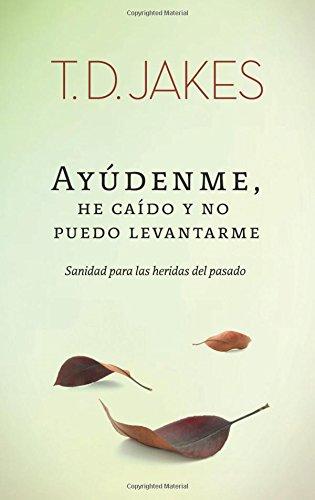 Ayúdenme, He Caído y no Puedo Levantarme: Sanidad para las heridas del pasado (Spanish Edition) ebook